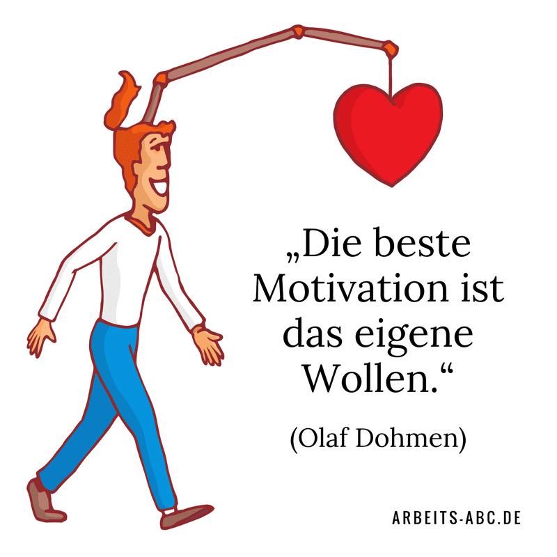 """""""Die beste Motivation ist das eigene Wollen."""" (Olaf Dohmen)"""