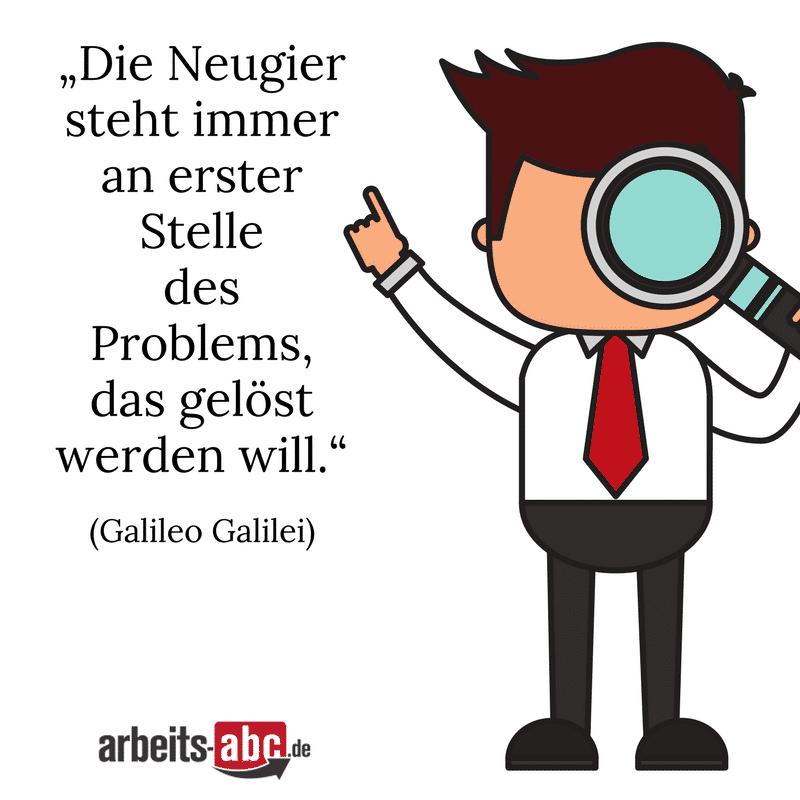 """""""Die Neugier steht immer an erster Stelle des Problems, das gelöst werden will."""" (Galileo Galilei)"""